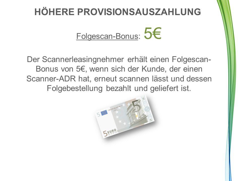 BEISPIEL X 5 Erstscans = 50€ X 5 bezahlte, gelieferte Scanner-ADRs und Folgescans = 25€ GESAMT = 75€ HÖHERE PROVISIONSAUSZAHLUNG
