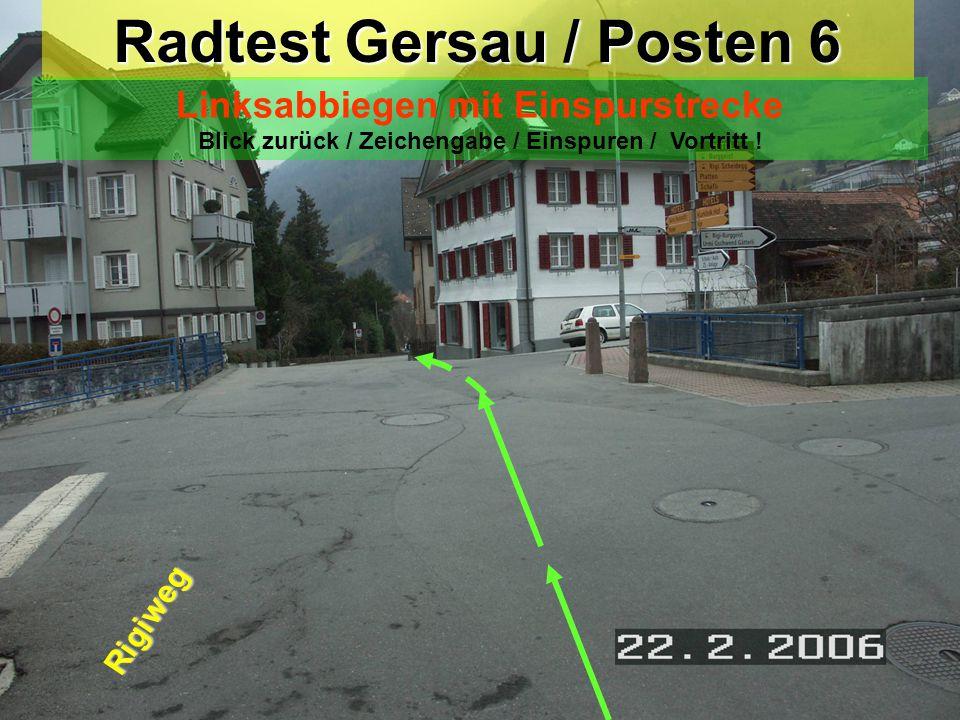 Radtest Gersau / Posten 5 Linksabbiegen / Stop Blick zurück / Zeichengabe / Einspuren / Stop / 2. Blick zurück! Stop = immer anhalten!!! Bachstrasse