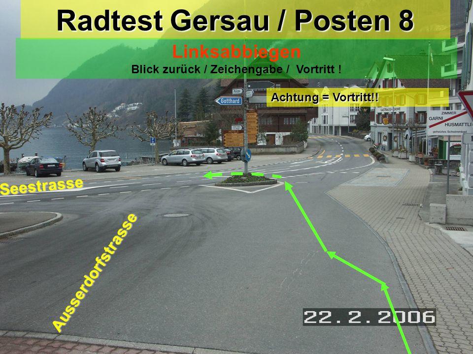 Radtest Gersau / Posten 7 Verhalten bei einem Hindernis Blick zurück / Zeichengabe / Vortritt ! Achtung = Vortritt!! Ausserdorfstrasse