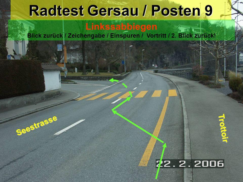 Radtest Gersau / Posten 8 Linksabbiegen Blick zurück / Zeichengabe / Vortritt ! Achtung = Vortritt!! Ausserdorfstrasse Seestrasse