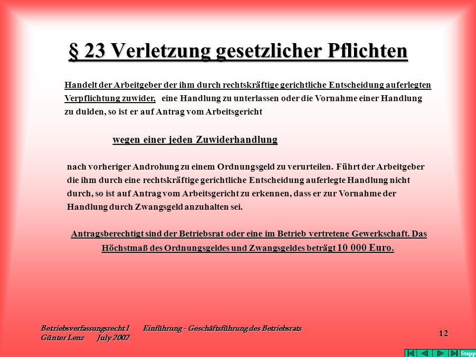 Betriebsverfassungsrecht I Einführung - Geschäftsführung des Betriebsrats Günter Lenz July 2002 12 § 23 Verletzung gesetzlicher Pflichten Handelt der