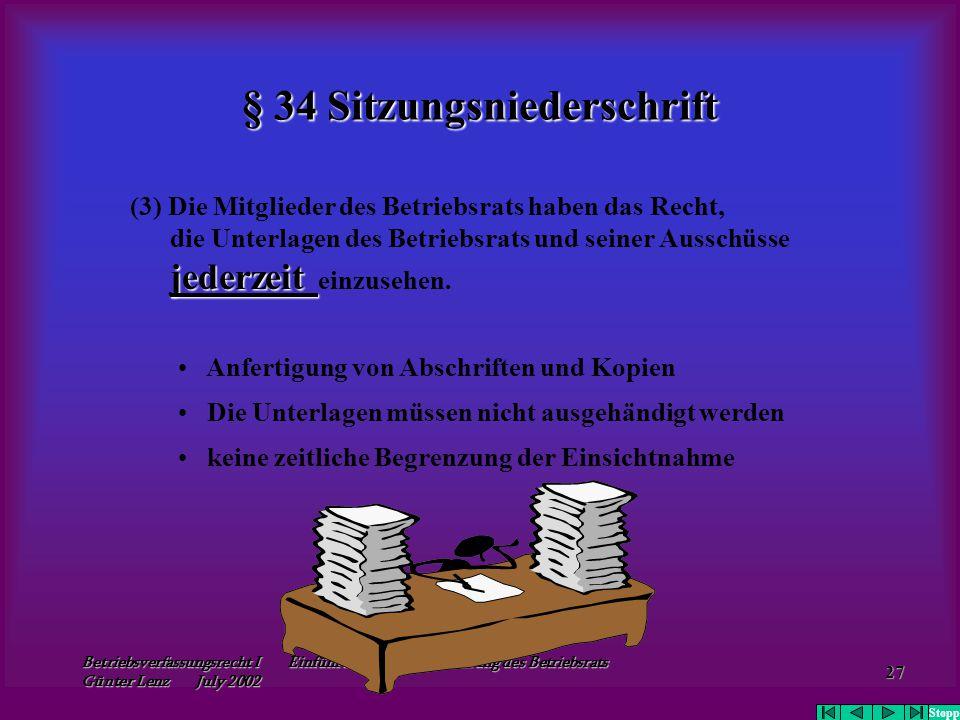 Betriebsverfassungsrecht I Einführung - Geschäftsführung des Betriebsrats Günter Lenz July 2002 27 § 34 Sitzungsniederschrift (3) Die Mitglieder des B