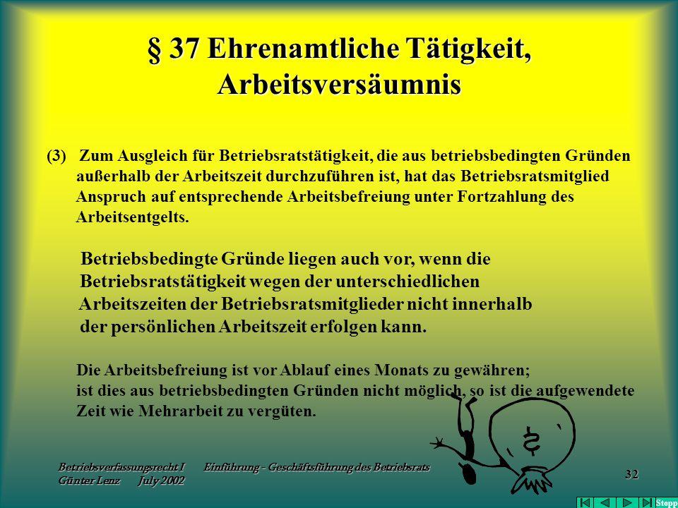 Betriebsverfassungsrecht I Einführung - Geschäftsführung des Betriebsrats Günter Lenz July 2002 32 § 37 Ehrenamtliche Tätigkeit, Arbeitsversäumnis (3)