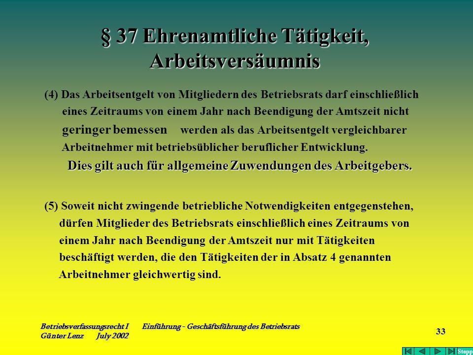 Betriebsverfassungsrecht I Einführung - Geschäftsführung des Betriebsrats Günter Lenz July 2002 33 § 37 Ehrenamtliche Tätigkeit, Arbeitsversäumnis (4)