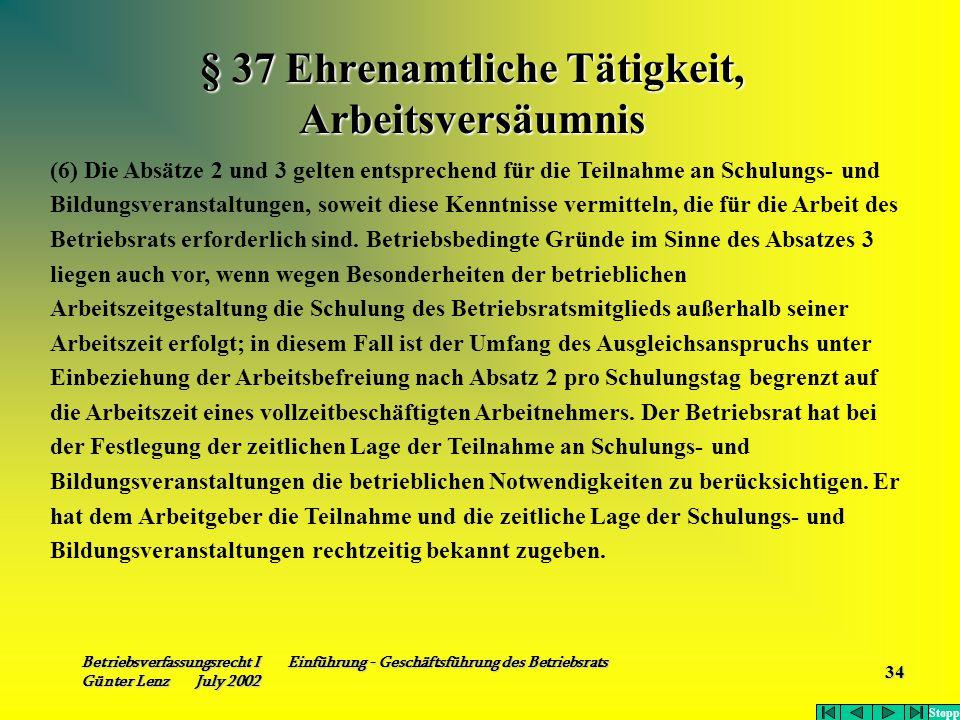 Betriebsverfassungsrecht I Einführung - Geschäftsführung des Betriebsrats Günter Lenz July 2002 34 § 37 Ehrenamtliche Tätigkeit, Arbeitsversäumnis (6)