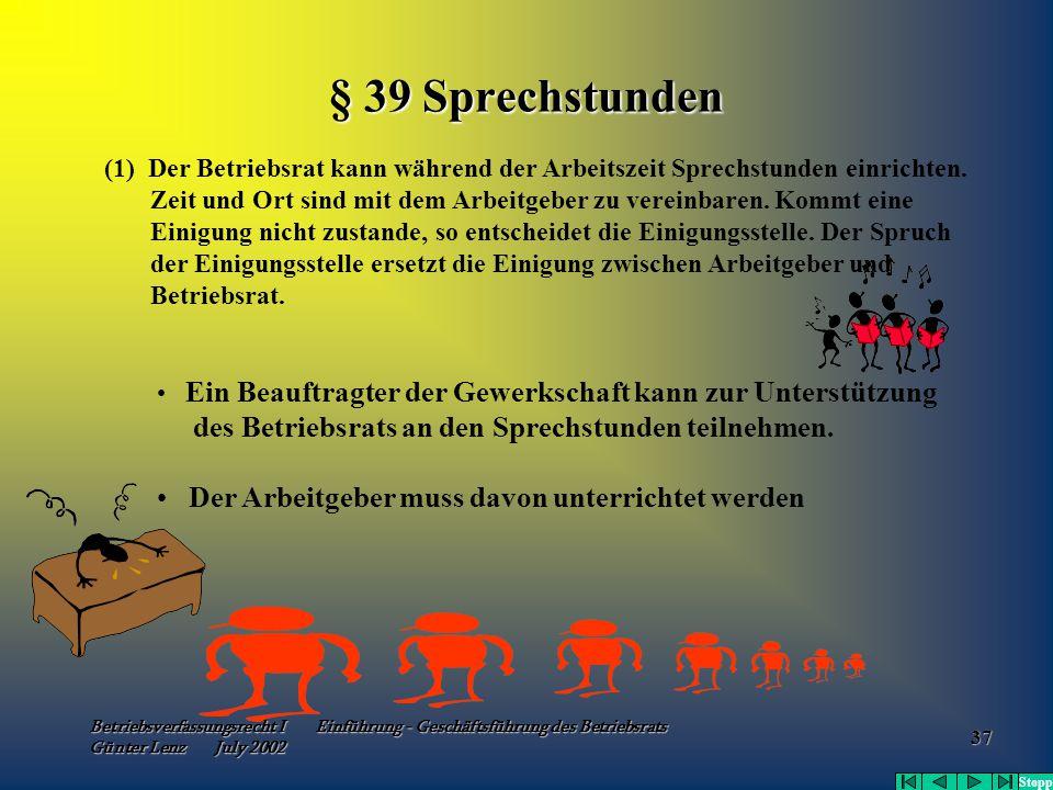 Betriebsverfassungsrecht I Einführung - Geschäftsführung des Betriebsrats Günter Lenz July 2002 37 (1) Der Betriebsrat kann während der Arbeitszeit Sp