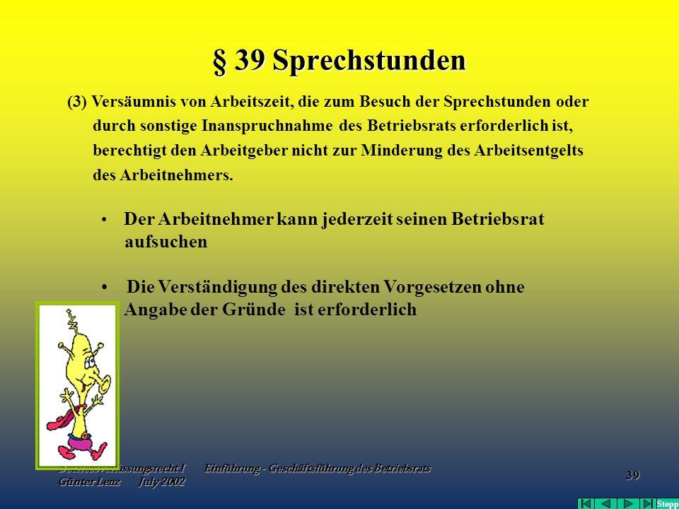 Betriebsverfassungsrecht I Einführung - Geschäftsführung des Betriebsrats Günter Lenz July 2002 39 § 39 Sprechstunden (3) Versäumnis von Arbeitszeit,