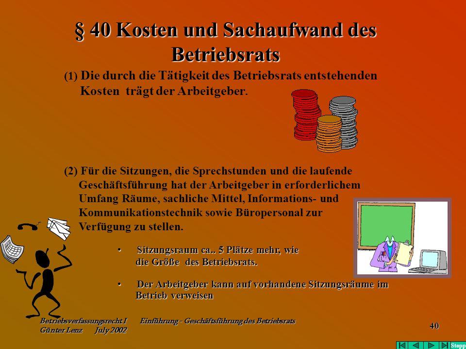 Betriebsverfassungsrecht I Einführung - Geschäftsführung des Betriebsrats Günter Lenz July 2002 40 § 40 Kosten und Sachaufwand des Betriebsrats (1) Di