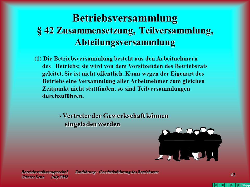 Betriebsverfassungsrecht I Einführung - Geschäftsführung des Betriebsrats Günter Lenz July 2002 42 Betriebsversammlung § 42 Zusammensetzung, Teilversa
