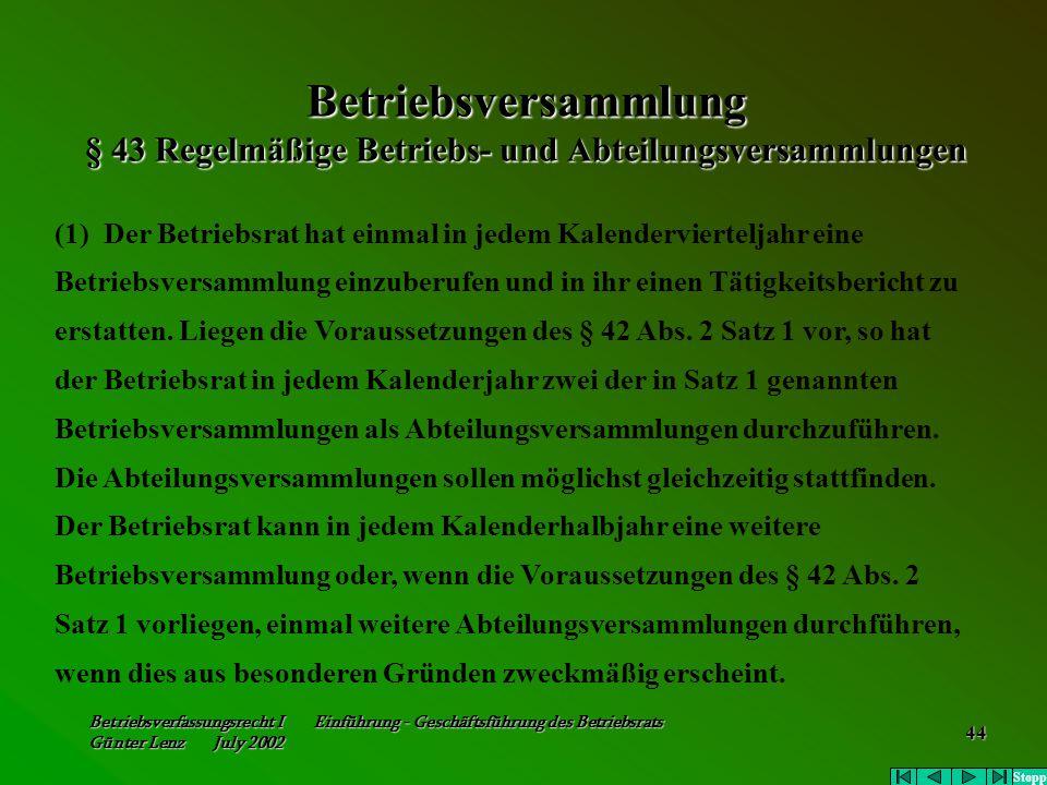 Betriebsverfassungsrecht I Einführung - Geschäftsführung des Betriebsrats Günter Lenz July 2002 44 Betriebsversammlung § 43 Regelmäßige Betriebs- und