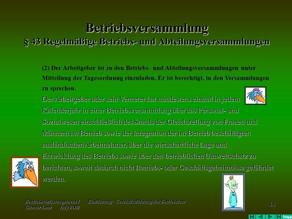 Betriebsverfassungsrecht I Einführung - Geschäftsführung des Betriebsrats Günter Lenz July 2002 45 Betriebsversammlung § 43 Regelmäßige Betriebs- und