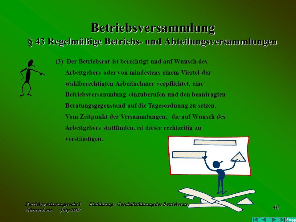 Betriebsverfassungsrecht I Einführung - Geschäftsführung des Betriebsrats Günter Lenz July 2002 46 Betriebsversammlung § 43 Regelmäßige Betriebs- und