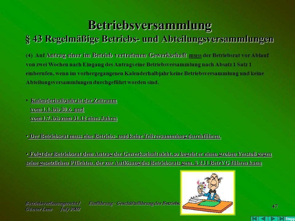 Betriebsverfassungsrecht I Einführung - Geschäftsführung des Betriebsrats Günter Lenz July 2002 47 Betriebsversammlung § 43 Regelmäßige Betriebs- und