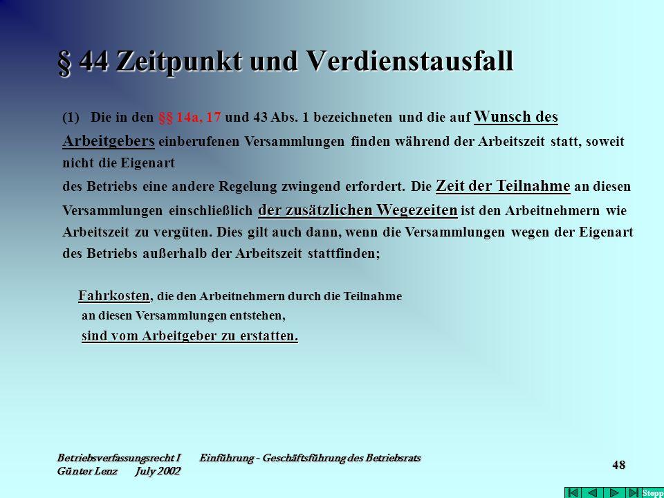 Betriebsverfassungsrecht I Einführung - Geschäftsführung des Betriebsrats Günter Lenz July 2002 48 § 44 Zeitpunkt und Verdienstausfall (1) Die in den
