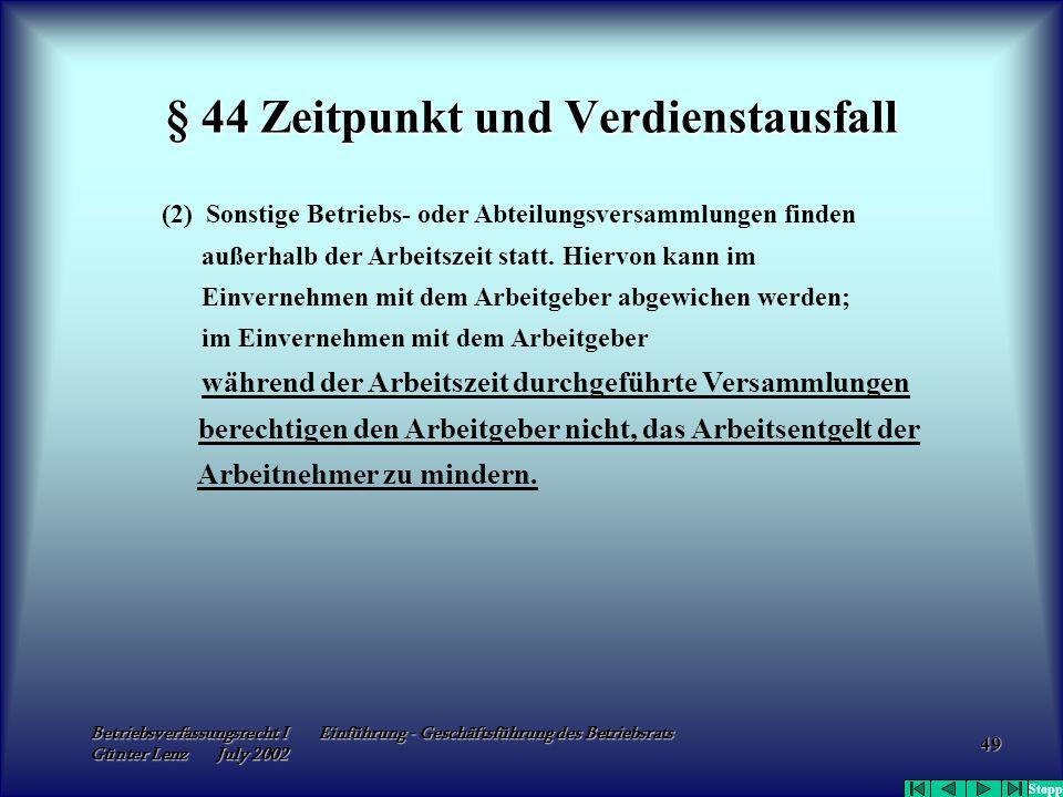 Betriebsverfassungsrecht I Einführung - Geschäftsführung des Betriebsrats Günter Lenz July 2002 49 § 44 Zeitpunkt und Verdienstausfall (2) Sonstige Be