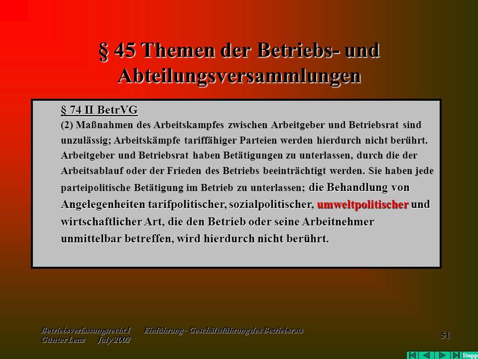 Betriebsverfassungsrecht I Einführung - Geschäftsführung des Betriebsrats Günter Lenz July 2002 51 § 45 Themen der Betriebs- und Abteilungsversammlung