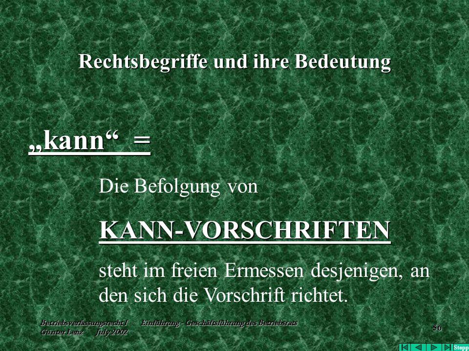 "Betriebsverfassungsrecht I Einführung - Geschäftsführung des Betriebsrats Günter Lenz July 2002 56 Rechtsbegriffe und ihre Bedeutung ""kann"" = Die Befo"