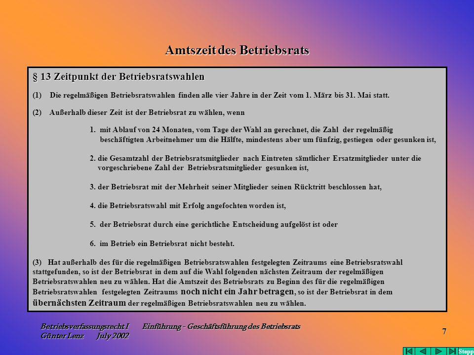 Betriebsverfassungsrecht I Einführung - Geschäftsführung des Betriebsrats Günter Lenz July 2002 7 Amtszeit des Betriebsrats § 13 Zeitpunkt der Betrieb
