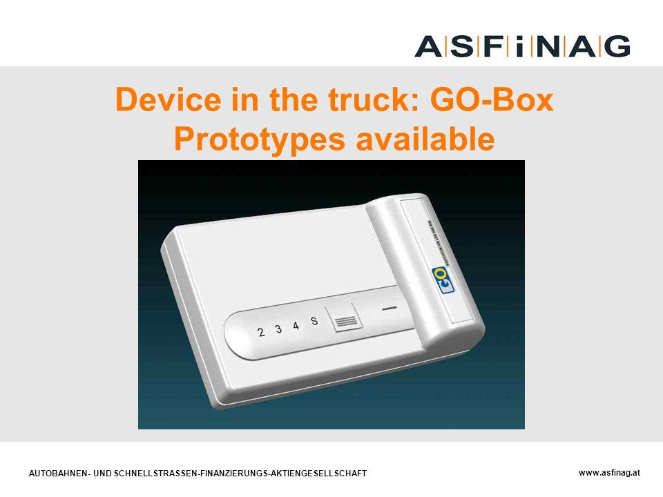 AUTOBAHNEN- UND SCHNELLSTRASSEN-FINANZIERUNGS-AKTIENGESELLSCHAFT www.asfinag.at Device in the truck: GO-Box Prototypes available