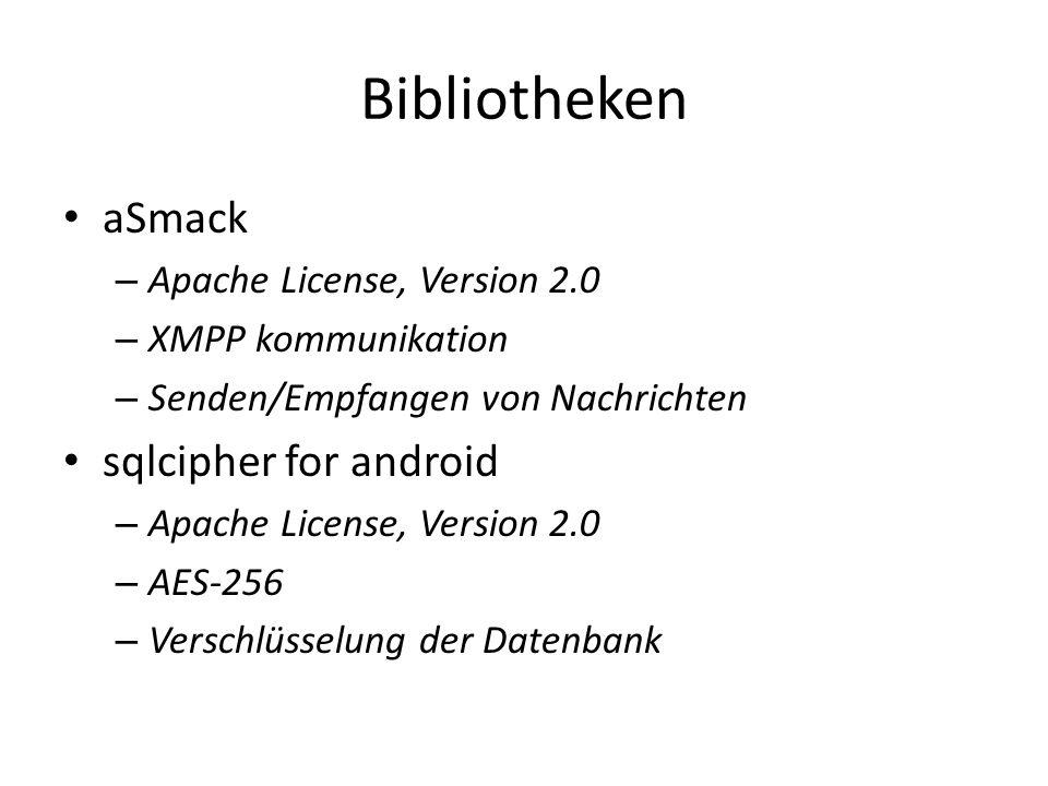 Bibliotheken aSmack – Apache License, Version 2.0 – XMPP kommunikation – Senden/Empfangen von Nachrichten sqlcipher for android – Apache License, Version 2.0 – AES-256 – Verschlüsselung der Datenbank