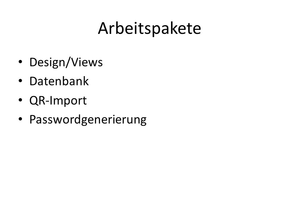 Arbeitspakete Design/Views Datenbank QR-Import Passwordgenerierung