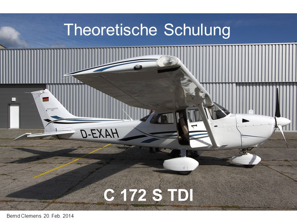 Theoretische Schulung C 172 S TDI Bernd Clemens 20. Feb. 2014