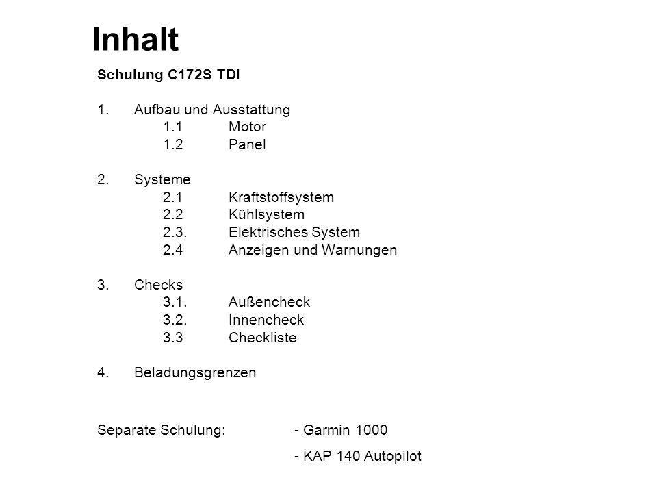 Inhalt Schulung C172S TDI 1. Aufbau und Ausstattung 1.1Motor 1.2Panel 2. Systeme 2.1Kraftstoffsystem 2.2Kühlsystem 2.3.Elektrisches System 2.4Anzeigen