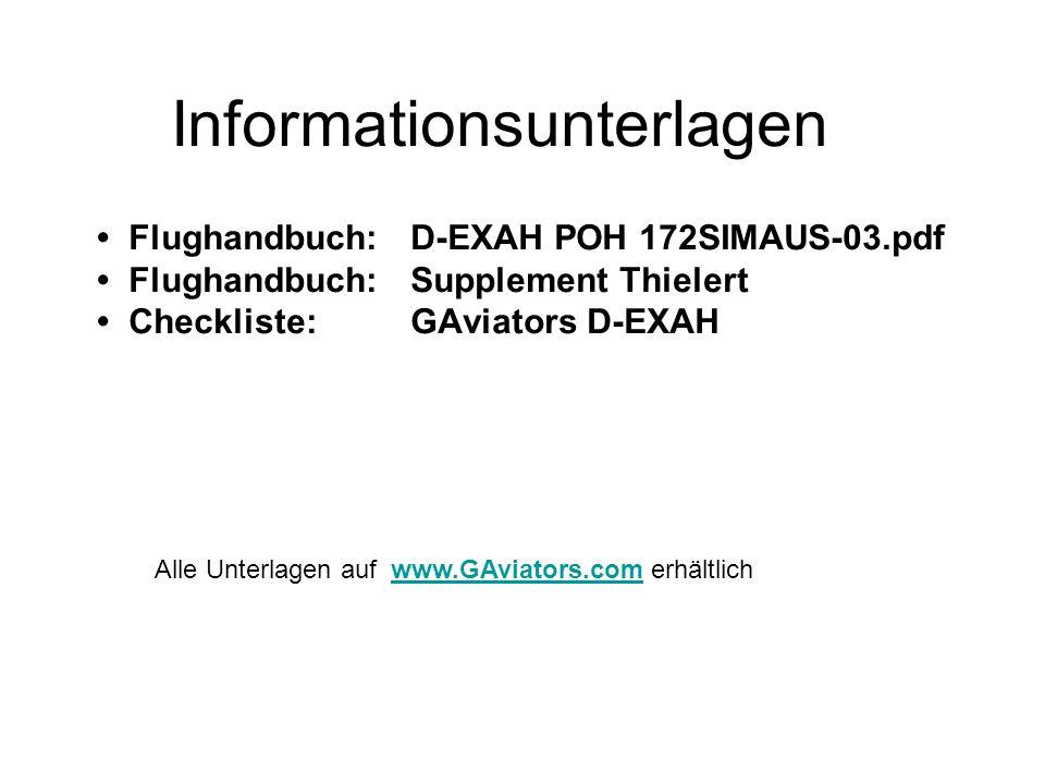 Informationsunterlagen Flughandbuch: D-EXAH POH 172SIMAUS-03.pdf Flughandbuch: Supplement Thielert Checkliste: GAviators D-EXAH Alle Unterlagen auf ww
