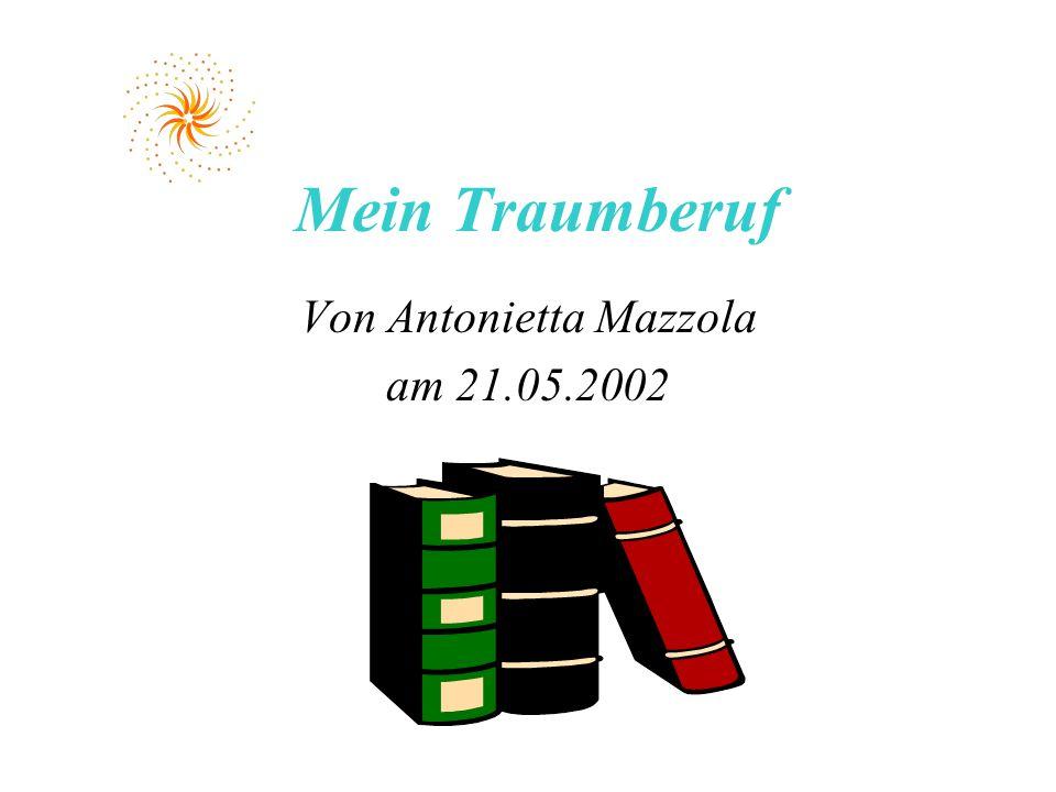 Mein Traumberuf Von Antonietta Mazzola am 21.05.2002