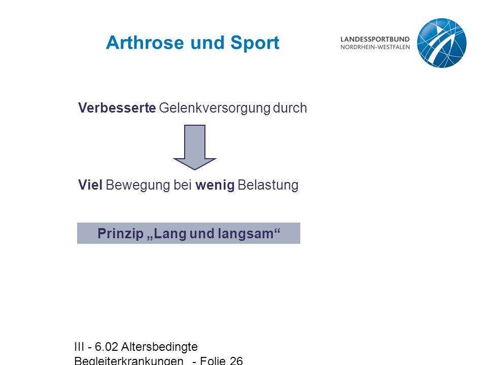 III - 6.02 Altersbedingte Begleiterkrankungen - Folie 26 Arthrose und Sport Verbesserte Gelenkversorgung durch Viel Bewegung bei wenig Belastung Prinz