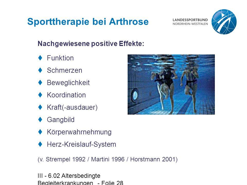 III - 6.02 Altersbedingte Begleiterkrankungen - Folie 28 Sporttherapie bei Arthrose  Funktion  Schmerzen  Beweglichkeit  Koordination  Kraft(-aus