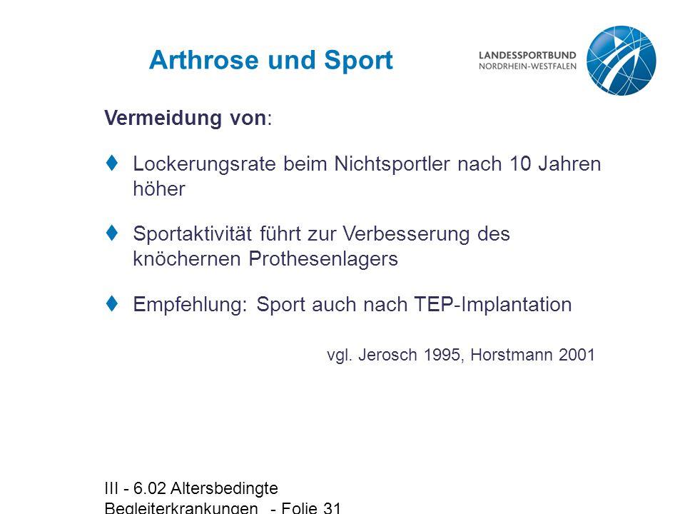 III - 6.02 Altersbedingte Begleiterkrankungen - Folie 31 Arthrose und Sport  Lockerungsrate beim Nichtsportler nach 10 Jahren höher  Sportaktivität
