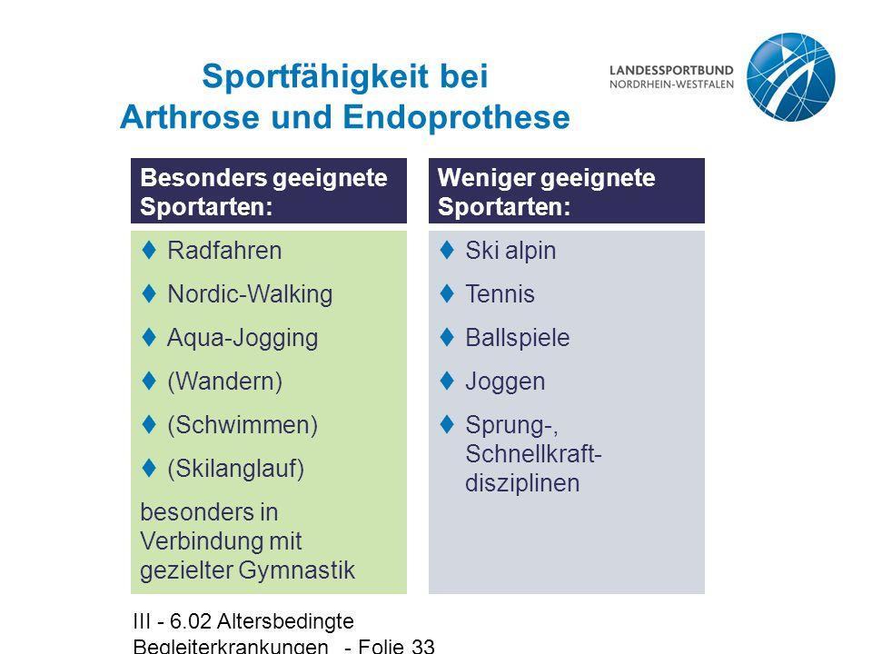 III - 6.02 Altersbedingte Begleiterkrankungen - Folie 33 Sportfähigkeit bei Arthrose und Endoprothese Besonders geeignete Sportarten:  Radfahren  No