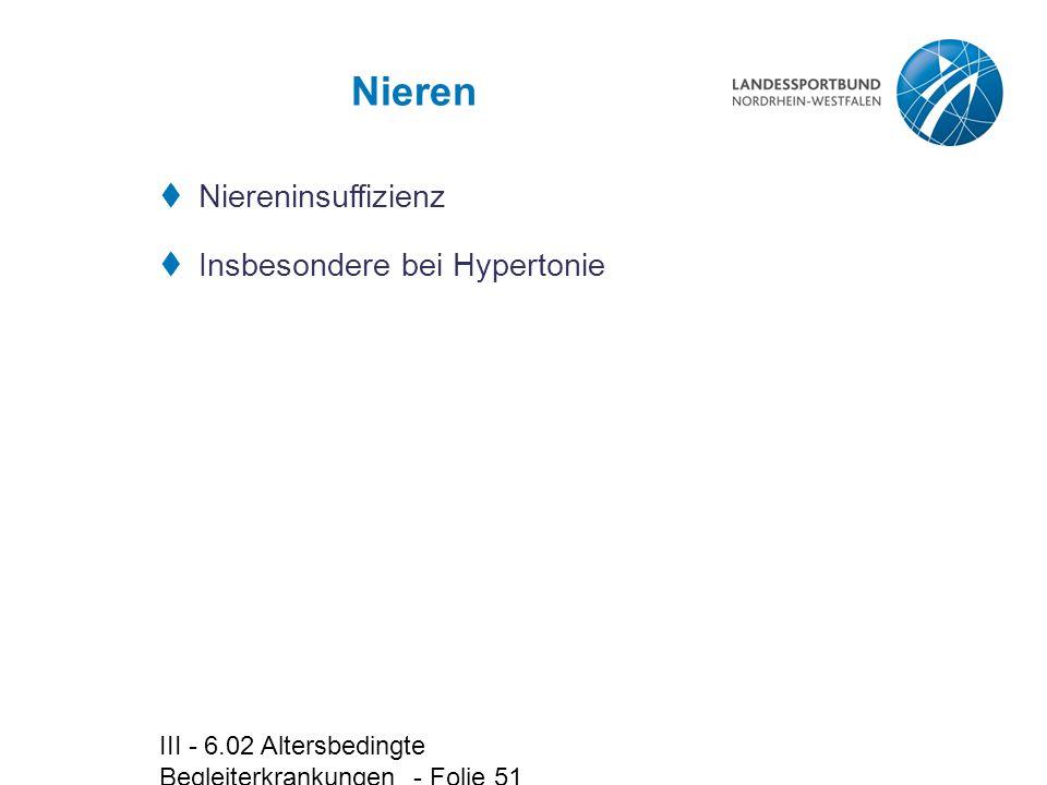 III - 6.02 Altersbedingte Begleiterkrankungen - Folie 51 Nieren  Niereninsuffizienz  Insbesondere bei Hypertonie