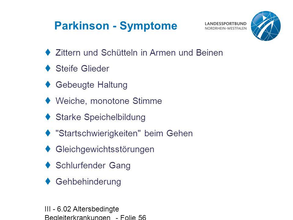 III - 6.02 Altersbedingte Begleiterkrankungen - Folie 56 Parkinson - Symptome  Zittern und Schütteln in Armen und Beinen  Steife Glieder  Gebeugte
