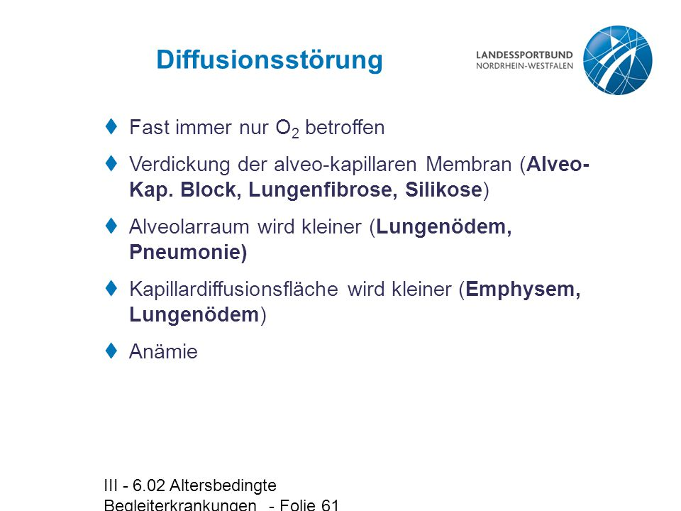 III - 6.02 Altersbedingte Begleiterkrankungen - Folie 61 Diffusionsstörung  Fast immer nur O 2 betroffen  Verdickung der alveo-kapillaren Membran (A