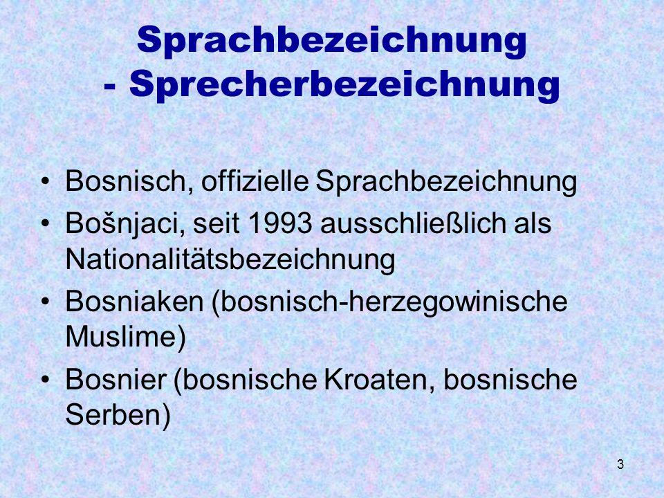 3 Sprachbezeichnung - Sprecherbezeichnung Bosnisch, offizielle Sprachbezeichnung Bošnjaci, seit 1993 ausschließlich als Nationalitätsbezeichnung Bosni