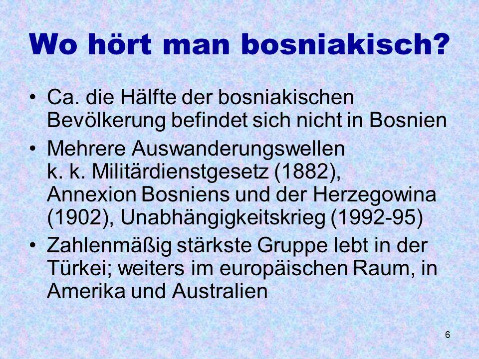 6 Wo hört man bosniakisch? Ca. die Hälfte der bosniakischen Bevölkerung befindet sich nicht in Bosnien Mehrere Auswanderungswellen k. k. Militärdienst
