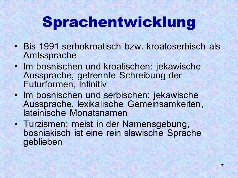 7 Sprachentwicklung Bis 1991 serbokroatisch bzw. kroatoserbisch als Amtssprache Im bosnischen und kroatischen: jekawische Aussprache, getrennte Schrei
