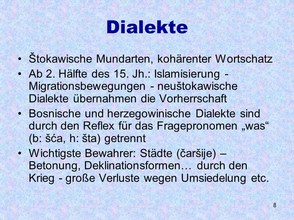8 Dialekte Štokawische Mundarten, kohärenter Wortschatz Ab 2. Hälfte des 15. Jh.: Islamisierung - Migrationsbewegungen - neuštokawische Dialekte übern
