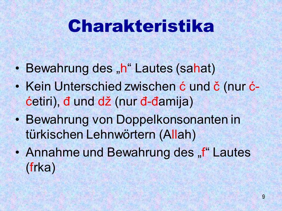 """9 Charakteristika Bewahrung des """"h"""" Lautes (sahat) Kein Unterschied zwischen ć und č (nur ć- ćetiri), đ und dž (nur đ-đamija) Bewahrung von Doppelkons"""