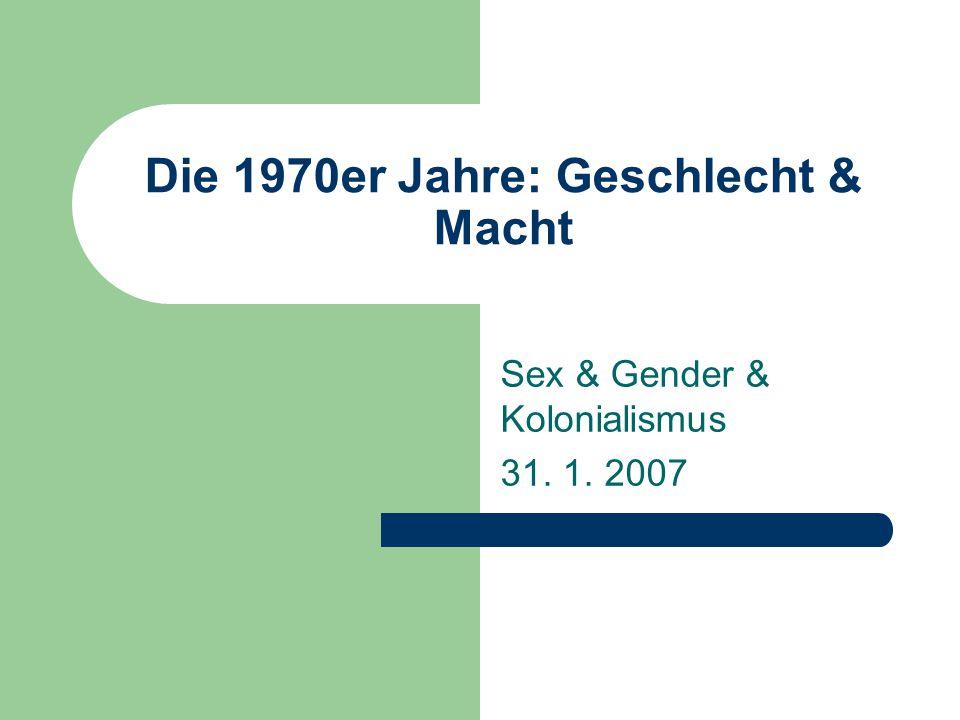 Die 1970er Jahre: Geschlecht & Macht Sex & Gender & Kolonialismus 31. 1. 2007