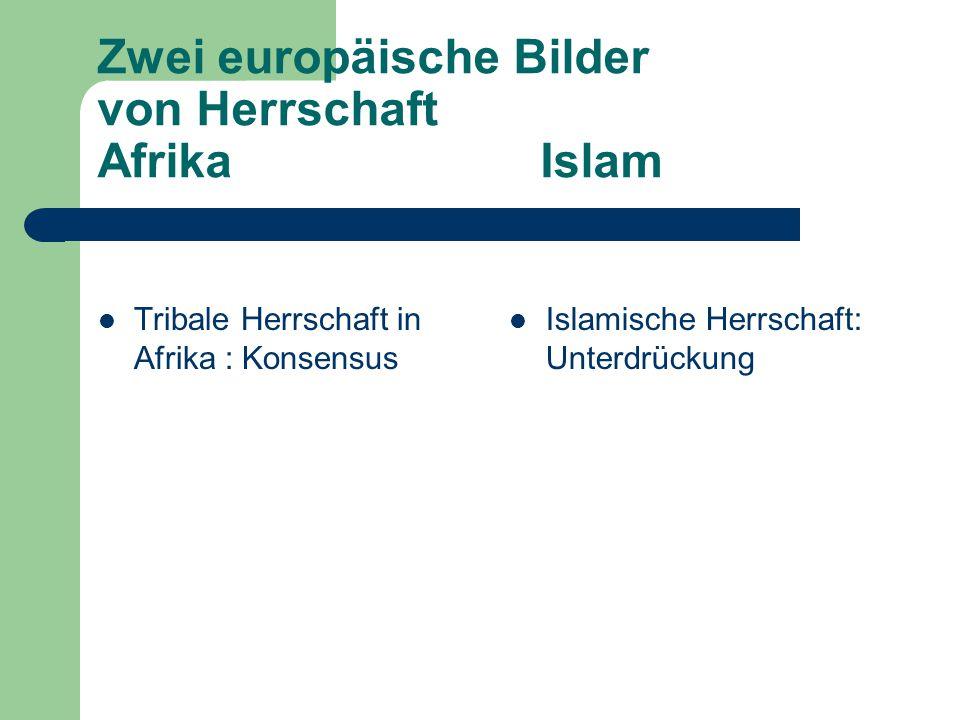Zwei europäische Bilder von Herrschaft Afrika Islam Tribale Herrschaft in Afrika : Konsensus Islamische Herrschaft: Unterdrückung