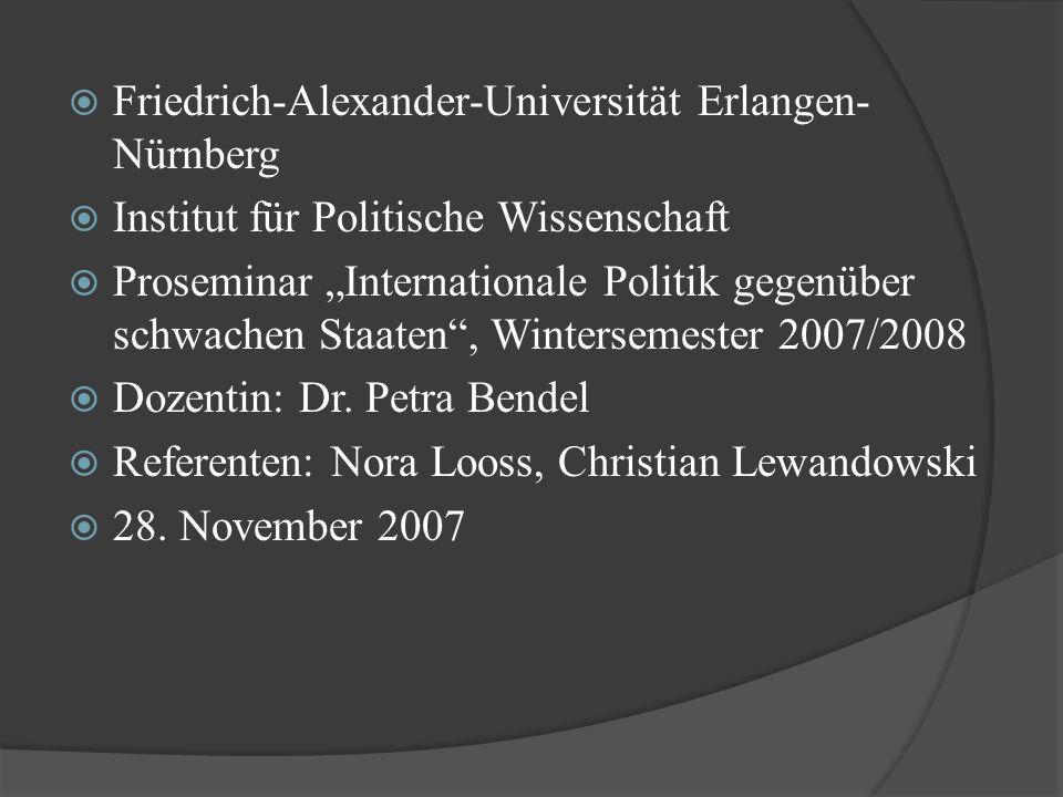 """ Friedrich-Alexander-Universität Erlangen- Nürnberg  Institut für Politische Wissenschaft  Proseminar """"Internationale Politik gegenüber schwachen S"""