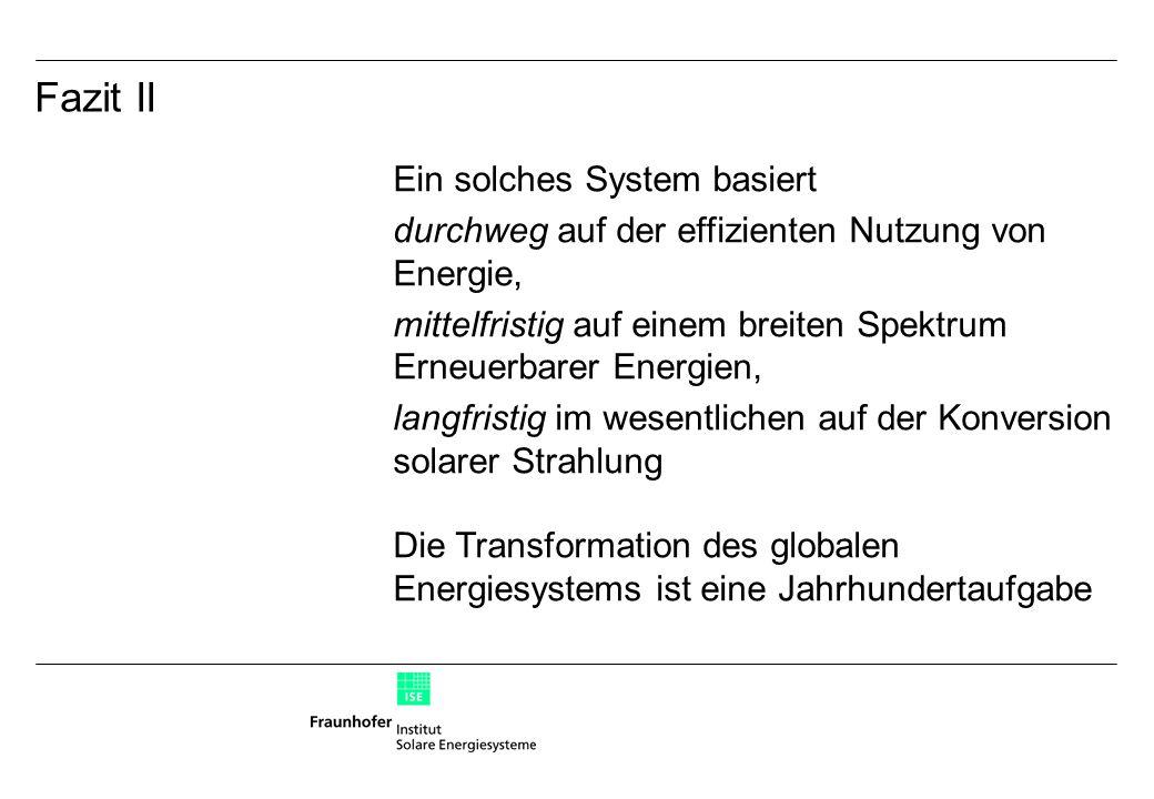 Ein solches System basiert durchweg auf der effizienten Nutzung von Energie, mittelfristig auf einem breiten Spektrum Erneuerbarer Energien, langfristig im wesentlichen auf der Konversion solarer Strahlung Die Transformation des globalen Energiesystems ist eine Jahrhundertaufgabe Fazit II