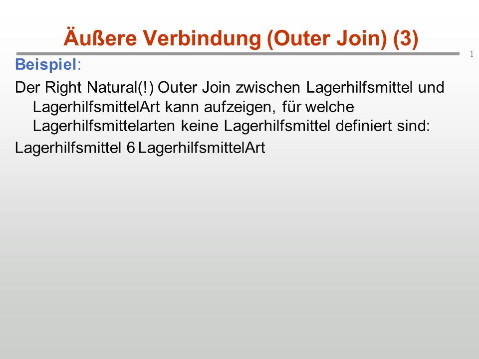 1 Äußere Verbindung (Outer Join) (3) Beispiel: Der Right Natural(!) Outer Join zwischen Lagerhilfsmittel und LagerhilfsmittelArt kann aufzeigen, für w