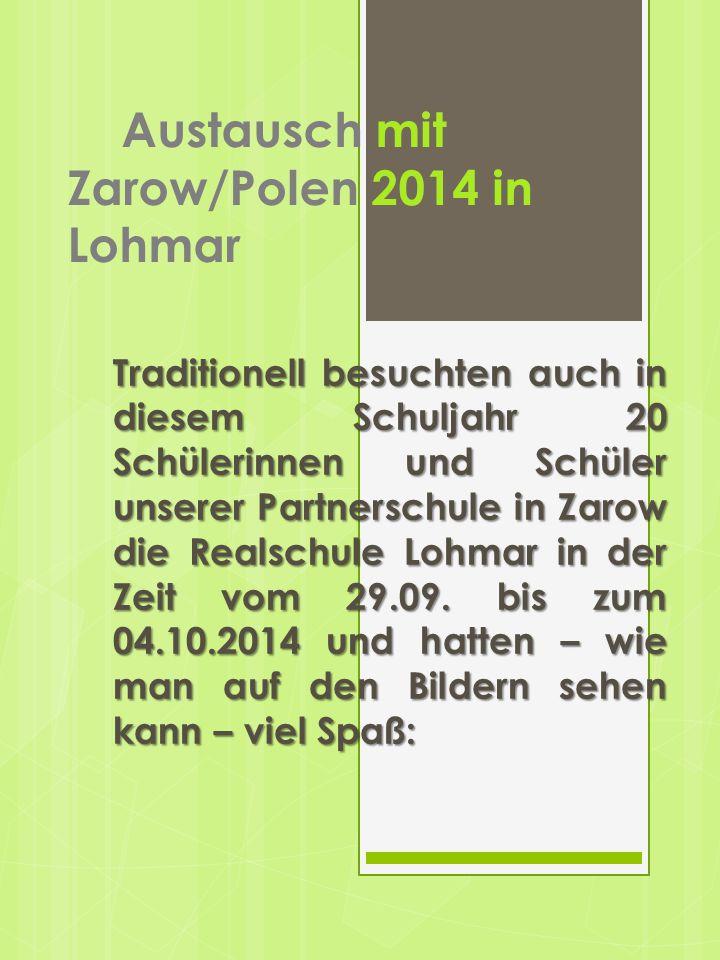 Austausch mit Zarow/Polen 2014 in Lohmar Traditionell besuchten auch in diesem Schuljahr 20 Schülerinnen und Schüler unserer Partnerschule in Zarow di