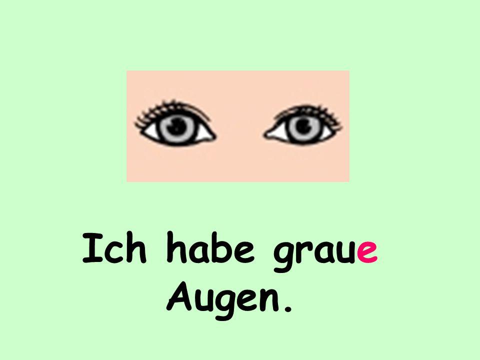 Ich habe graue Augen.