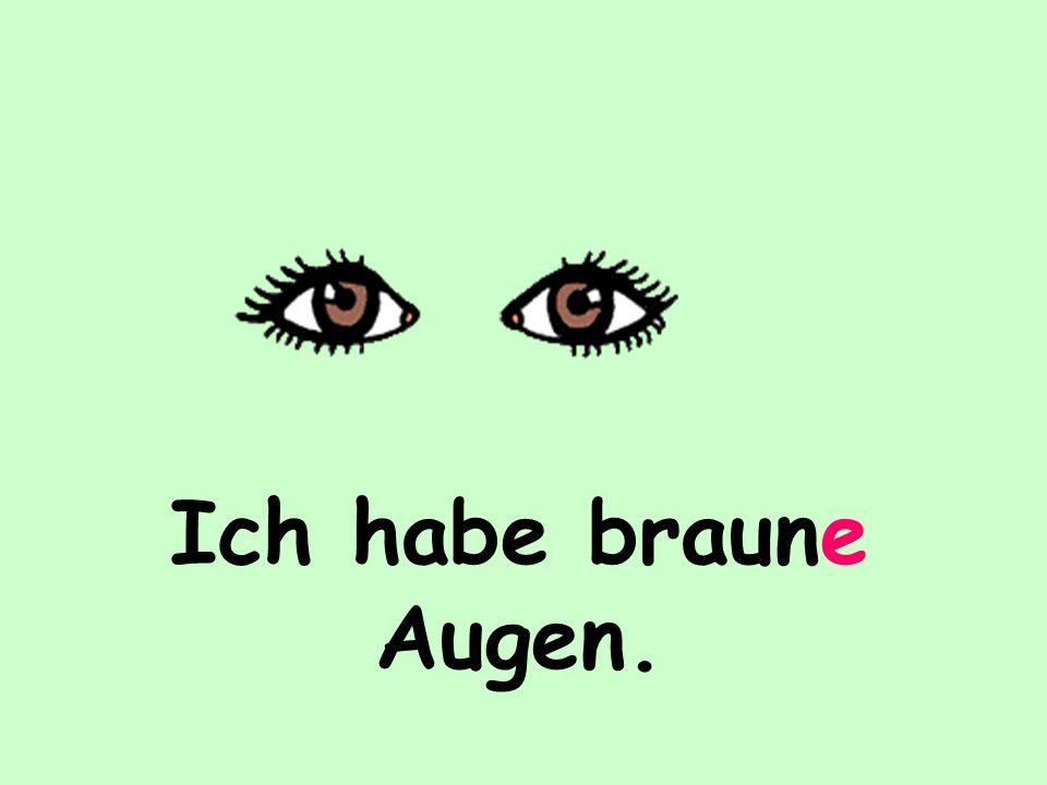 Ich habe braune Augen.
