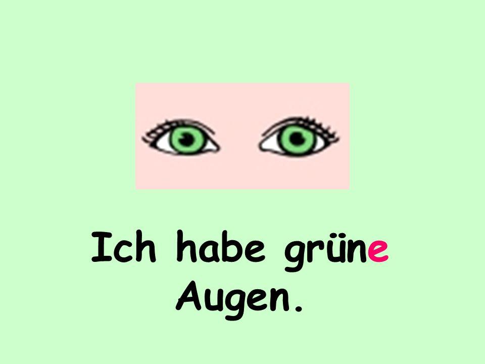 Ich habe grüne Augen.